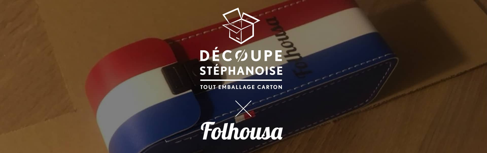 Collaboration Folhousa et Découpe Stéphanoise